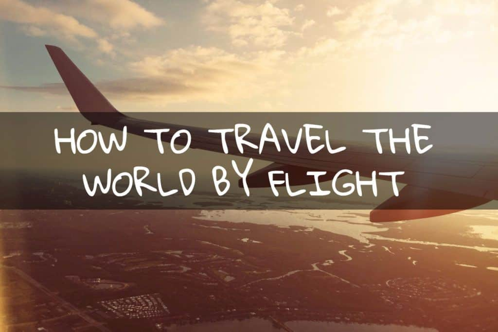 how to travel the world by flight