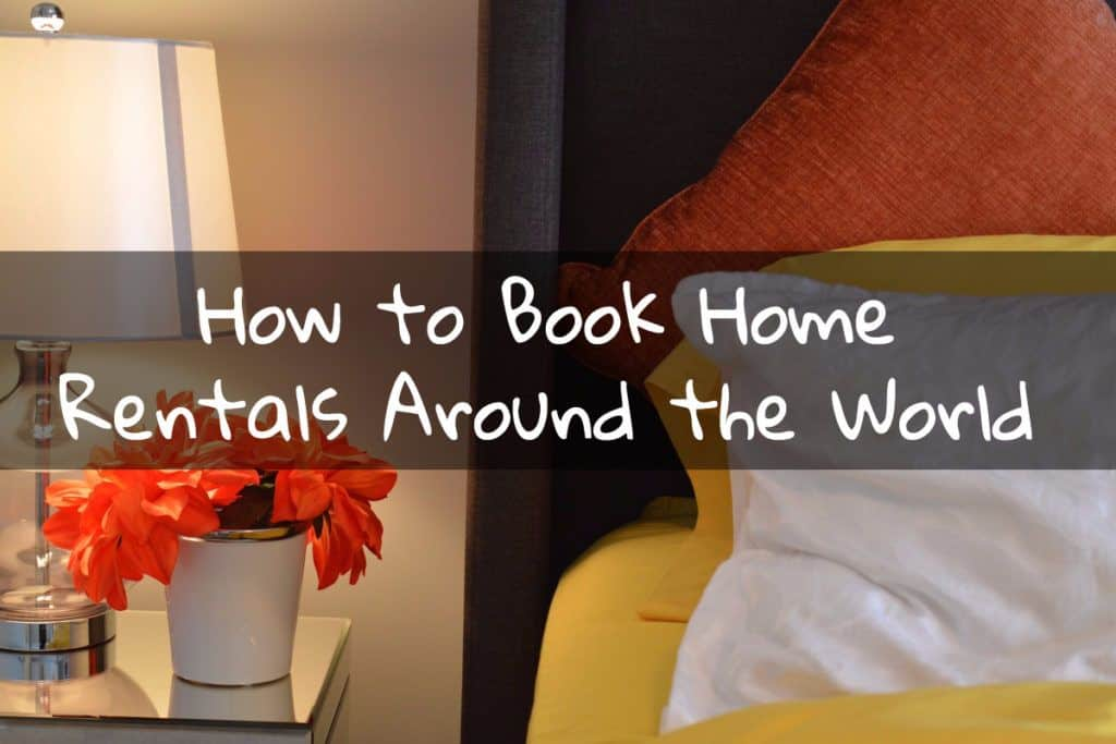 How to Book Home Rentals Around the World